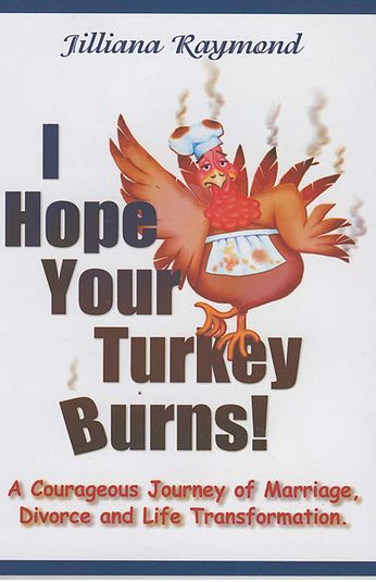 I Hope Your Turkey Burns by Jiliana Raymond